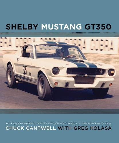 Shelby Mustang GT350: My Years Designing, Testing and Racing Carroll's Legendary Mustangs