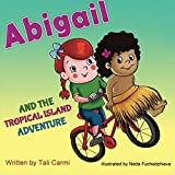 Abigail and the Tropical Island Adventure (Children s Picture Book) (Volume 4)