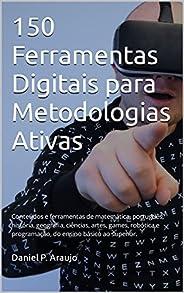 150 Ferramentas Digitais para Metodologias Ativas: Conteúdos e ferramentas de matemática, português, história,