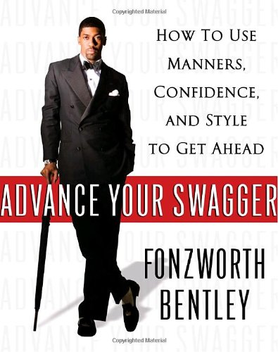 Advance Your Swagger: How to Use Manners, Confidence, and Style to Get Ahead by Villard