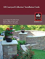 AB Courtyard Collection Installation Guide - Create Outdoor Patio Walls, Ponds, Kitchens, BBQ's and More (English Edition)