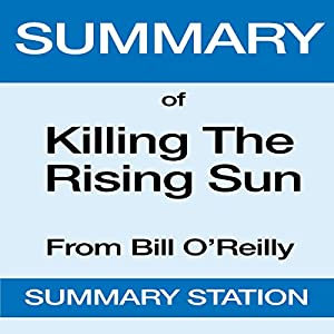 Summary of Killing the Rising Sun from Bill O'Reilly Audiobook