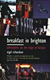 Front cover for the book Breakfast in Brighton: Adventures on the Edge of England by Nigel Richardson