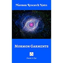 Garments of Light: Being a Compilation of Quotes on Little-known and Lesser-known Teachings Surrounding the Garment of the Mormon Faith (Mormon History Research Notes)