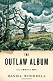 The Outlaw Album, Daniel Woodrell, 0316057568