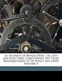 Le Vicomte de Bragelonne, Alexandre Dumas, Maquet Auguste 1813-1888, 1171938837