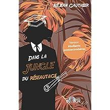 Dans la jungle du réseautage - Version étudiants (French Edition)