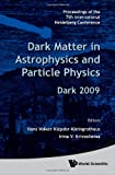 Dark Matter in Astrophysics and Particle Physics - Proceedings of the 7th International Heidelberg Conference on Dark 2009, Hans Volker Klapdor-kleingrothaus, 9814293784