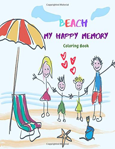 Amazon Com Beach My Happy Memory Coloring Book I Love Ice Cream Sand Castle Colorful Balls Sun Sea And My Family 9781074726799 Hopkins Dave Books