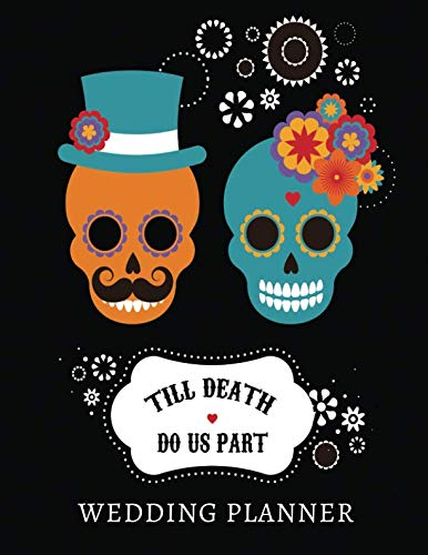 Halloween Themed Wedding Gifts (Till Death Do Us Part Wedding Planner: Complete Wedding Planning Organizer Book And Bride Journal With Checklists, Budget Worksheets, Calendars To Do Lists And More - Halloween Fall Season)