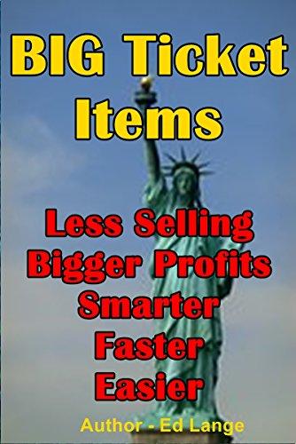 Big Ticket Items: Less Selling...Bigger Profits...Smarter, Faster, Easier