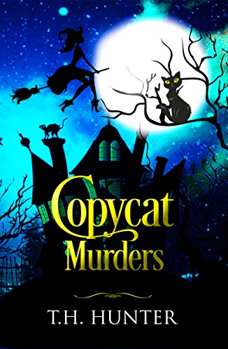 Copycat Murders: A Cozy Cat and Witch Mystery (Cozy Conundrums Book 3) by [Hunter, T.H.]