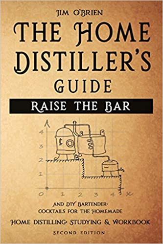 Raise the Bar - The Home Distiller's Guide: Home distilling - How to make moonshine, vodka, whiskey, rum, tequila ... And DIY Bartender: Cocktails for the ...