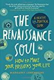 img - for The Renaissance Soul: How to Make Your Passions Your Life A Creative and Practical Guide book / textbook / text book
