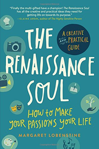 The Renaissance Soul: How to Make Your Passions Your Life―A Creative and Practical Guide
