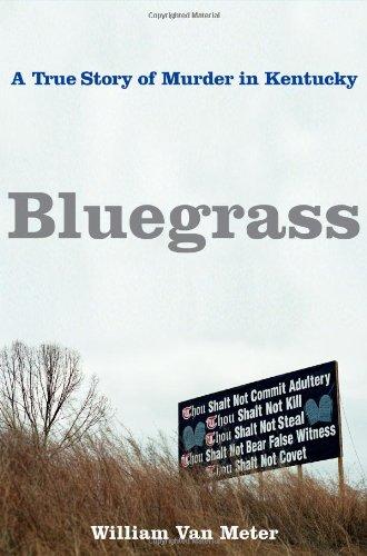 Bluegrass: A True Story of Murder in Kentucky (Best Places In Kentucky)