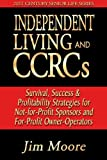 Independent Living and CCRCs; Survivial, Success & Profitability Strategies for Not-for-Profit Sponsors and For-Profit Owner/Operators