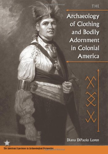The Archaeology of Clothing and Bodily Adornment in Colonial America (American Experience in Archaeological Pespective) pdf epub