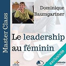 Le leadership au féminin | Livre audio Auteur(s) : Dominique Baumgartner Narrateur(s) : Dominique Baumgartner