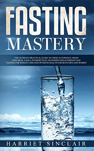 Fasting Mastery: The Ultimate Practical Guide to