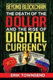img - for Beyond Blockchain: The Death of the Dollar and the Rise of Digital Currency book / textbook / text book