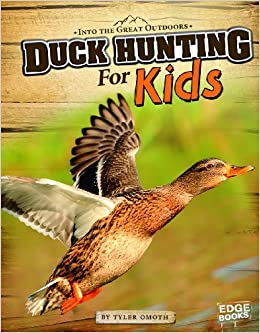 6796dfca8a56 Duck Hunting for Kids (Into the Great Outdoors)  Tyler Omoth