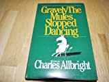 Gravely the Mules Stopped Dancing, Charles Allbright, 087483063X