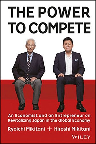 The Power to Compete: An Economist and an Entrepreneur on Revitalizing Japan in the Global Economy [Hiroshi Mikitani - Ryoichi Mikitani] (Tapa Dura)