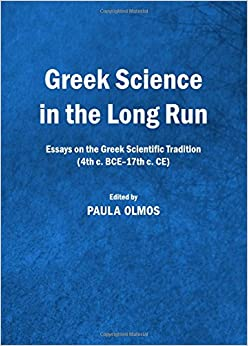 greek science in the long run essays on the greek scientific greek science in the long run essays on the greek scientific tradition 4th c bce 17th c ce unabridged