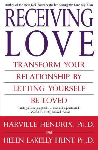 Receiving Love: Transform Your Relationship by Letting Yourself Be Loved
