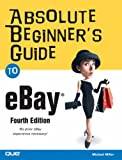 Absolute Beginner's Guide to Ebay, Michael Miller, 078973561X