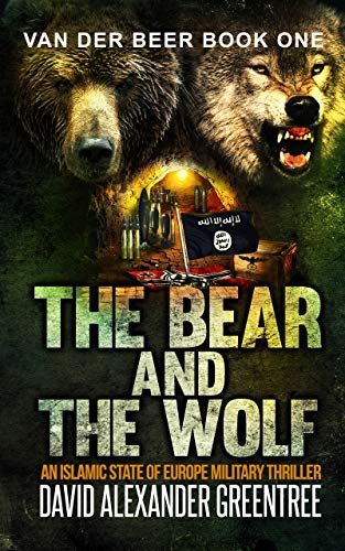 The Bear and the Wolf - An Islamic State of Europe Military Thriller by David Alexander Greentree