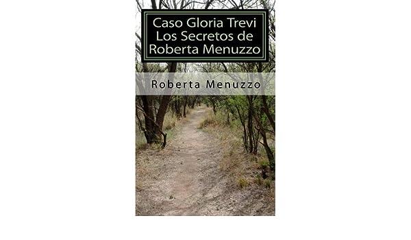 Caso Gloria Trevi - Los Secretos de Roberta Menuzzo eBook: ROBERTA MENUZZO: Amazon.es: Tienda Kindle