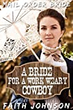 Mail Order Bride: A Bride for a Work Weary Cowboy: Clean and Wholesome Western Historical Romance (Brave Frontier Brides Book 5)