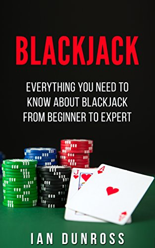 (Blackjack: Everything You Need To Know About Blackjack From Beginner to Expert (Blackjack Professional Guide))