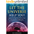 Let The Universe Help You!: How to Get All The Money That You Want In An Honest And Fulfilling Way (LOA) (The law of attraction Book 1)