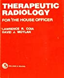 Therapeutic Radiology for the House Officer, Lawrence R. Coia and David J. Moylan, 068302051X