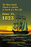 The Watts Family Travels to America in Search of a New Life; June 15 1823, Carroll Hart, 0595277152