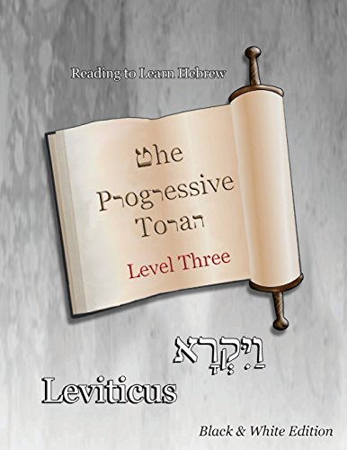 The Progressive Torah: Level Three ~ Leviticus: Black & White Edition (Reading To Learn Hebrew: Book 4) by Minister2Others