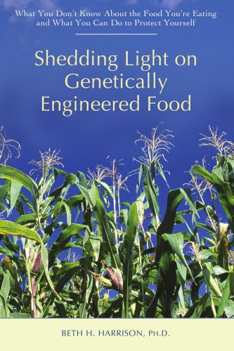 Shedding Light on Genetically Engineered Food: What You Don't Know About the Food You're Eating and What You Can Do to Protect Yourself