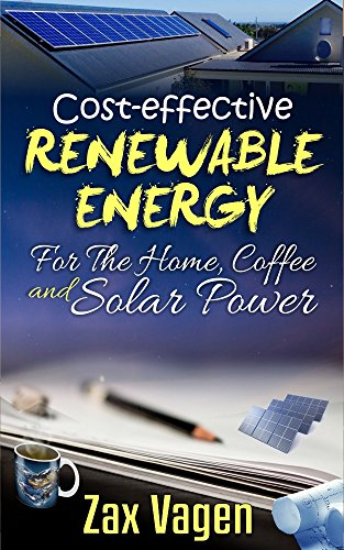 Cost Effective Renewable Energy for the home, Coffee and Solar Power by [Vagen, Zax]