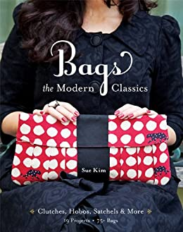 Bags--The Modern Classics: Clutches, Hobos, Satchels & More by [Kim, Sue]