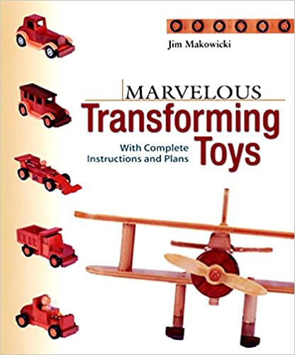 Marvellous Transforming Toys: With Complete Instructions and Plans