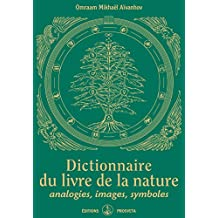 Dictionnaire du livre de la nature: analogies, images, symboles (Kniga (FR)) (French Edition)