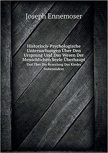 Historisch-Psychologische Untersuchungen Über Den Ursprung Und Das Wesen Der Menschlichen Seele Überhaupt Und Über Die Beseelung Des Kindes Insbesondere