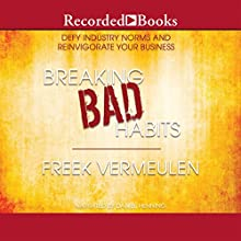 Breaking Bad Habits: Defy Industry Norms and Reinvigorate Your Business Audiobook by Freek Vermeulen Narrated by Daniel Henning