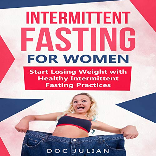 Intermittent Fasting for Women: Start Losing Weight with Healthy Intermittent Fasting Practices by Doc Julian