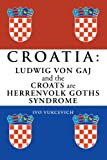 Croatia: Ludwig von Gaj and the Croats are Herrenvolk Goths Syndrome: Ludwig von Gaj and the Croats are Herrenvolk Goths Syndrome (Multilingual Edition)