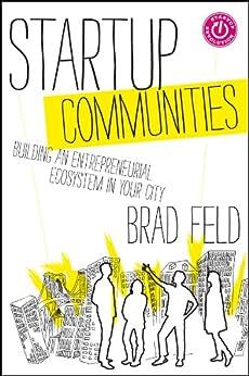Startup Communities: Building an Entrepreneurial Ecosystem in Your City por [Feld, Brad]