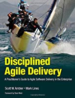 Disciplined Agile Delivery: A Practitioner's Guide to Agile Software Delivery in the Enterprise Front Cover